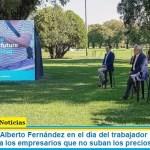 El Presidente Alberto Fernández en el día del trabajador pidió unidad a los gremios y a los empresarios que no suban los precios
