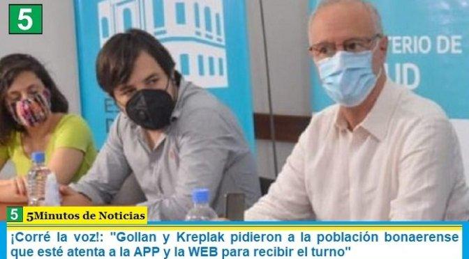 """¡Corré la voz!: """"Gollan y Kreplak pidieron a la población bonaerense que esté atenta a la APP y la WEB para recibir el turno"""""""