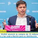 El gobernador Kicillof anunció la compra de 10 millones de dosis de vacuna Covaxin y las cede a Nación para su distribución
