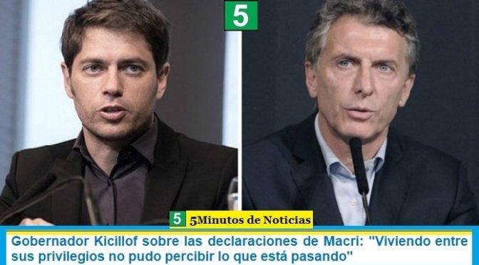 """Gobernador Kicillof sobre las declaraciones de Macri: """"Viviendo entre sus privilegios no pudo percibir lo que está pasando"""""""