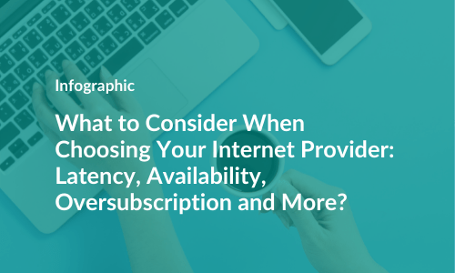 What to Consider When Choosing Your Internet Provider: Latency, Availability, Oversubscription and More?