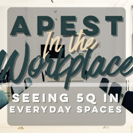 APEST in the Workplace: Seeing 5Q In Everyday Spaces
