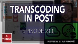 5 THINGS: on Transcoding in Post