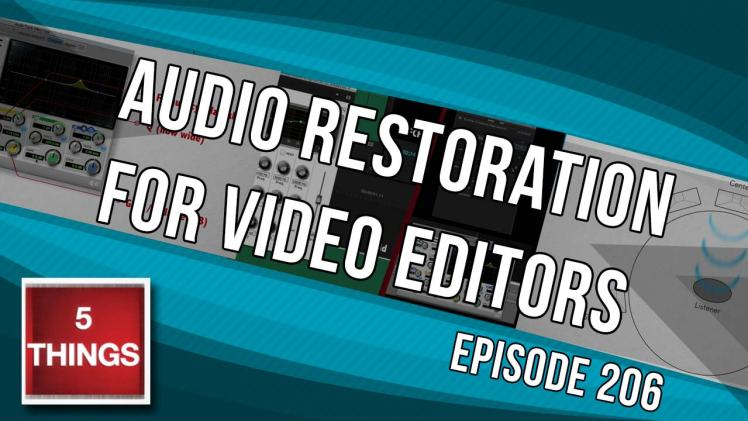 5 THINGS: on Audio Restoration for Video Editors