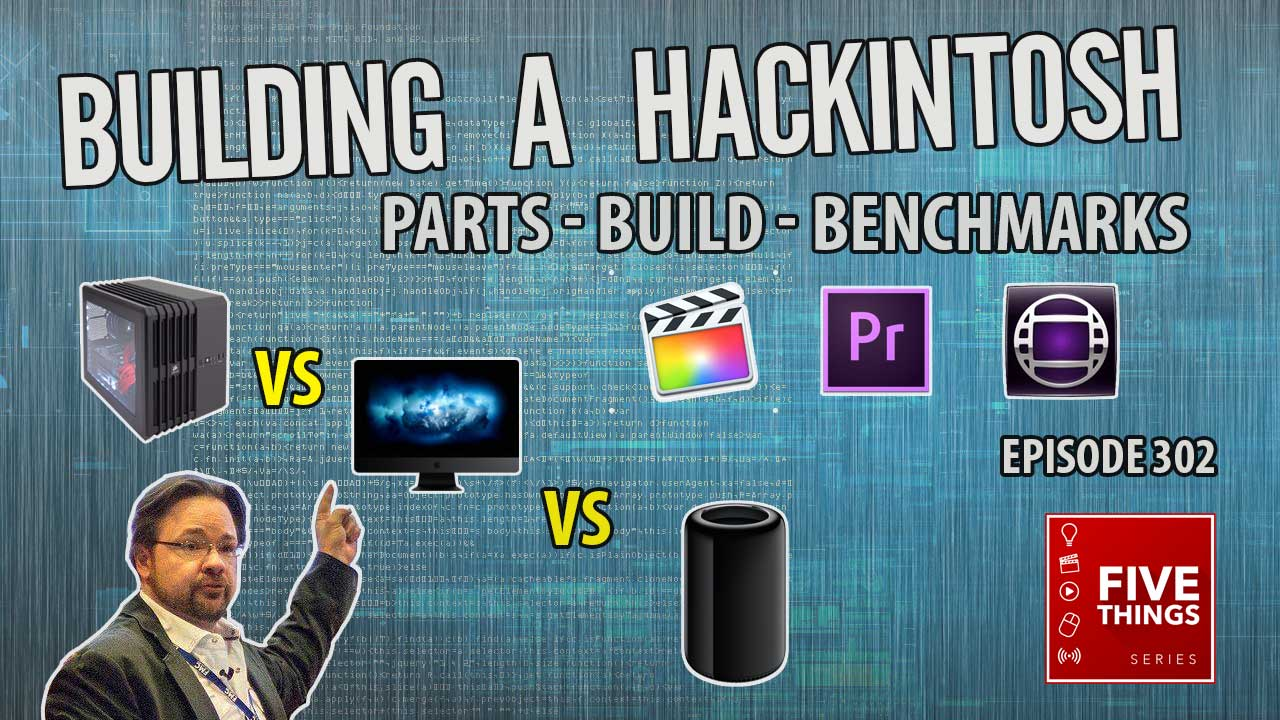 5 THINGS: Building a Hackintosh - parts, build, and performance vs Macs