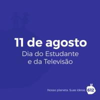 11 de agosto, Dia do Estudante e da Televisão