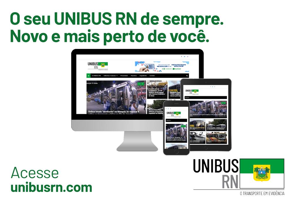 """Anúncio de lançamento do novo site do UNIBUS RN, mostrando o site em três telas; computador, tablet, celular, as frases """"O seu UNIBUS RN de sempre. Novo e mais perto de você"""", """"Acesse unibusrn.com"""" e o logotipo do UNIBUS RN. Fim da descrição."""