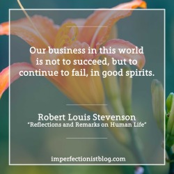 """#018: Robert Louis Stevenson, on success and failure: """"Our business in this world is not to succeed, but to continue to fail, in good spirits."""" -Robert Louis Stevenson (""""Reflections and Remarks on Human Life"""")"""