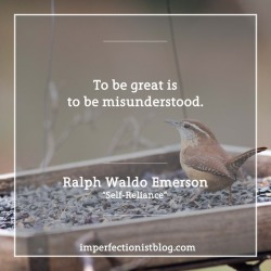 """#221 - """"To be great is to be misunderstood."""" -Ralph Waldo Emerson (""""Self-Reliance"""")"""