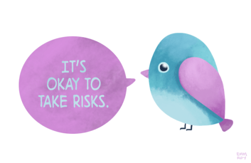"[drawing of a blue and purple bird saying ""It's okay to take risks."" in light blue text on a purple speech bubble.]"