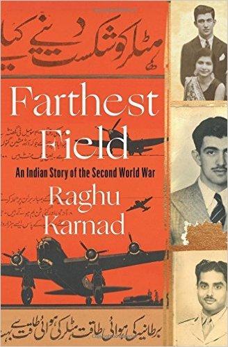 Farthest Field: An Indian Story of the Second World War by Raghu Karnad