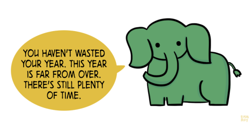 "[drawing of a green elephant saying ""You haven't wasted your year. This year is far from over. There's still plenty of time."" in a yellow speech bubble.]"