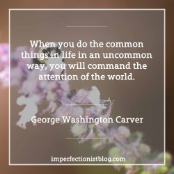 "#312 - George Washington Carver on originality: ""When you do the common things in life in an uncommon way, you will command the attention of the world."""