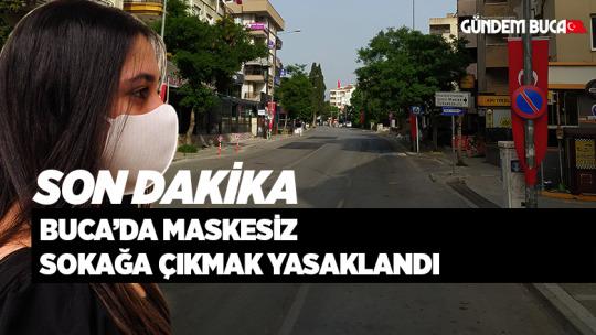 Buca'da maskesiz  sokağa çıkmak yasaklandı