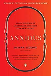Cover for book Anxious: Using the Brain to Understand and Treat Fear and Anxiety