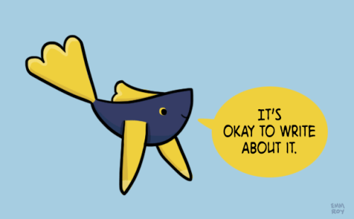 "[drawing of a dark blue fish with yellow fins saying ""It's okay to write about it."" in a yellow speech bubble on a light blue background.]"