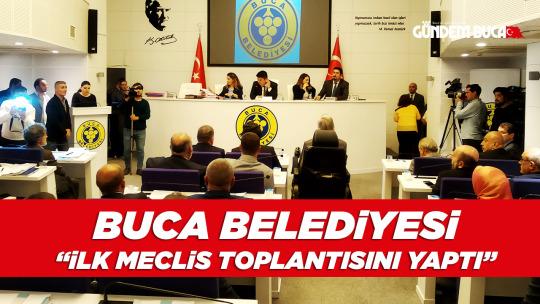 Buca Belediyesi İlk Meclis Toplantısını Yaptı