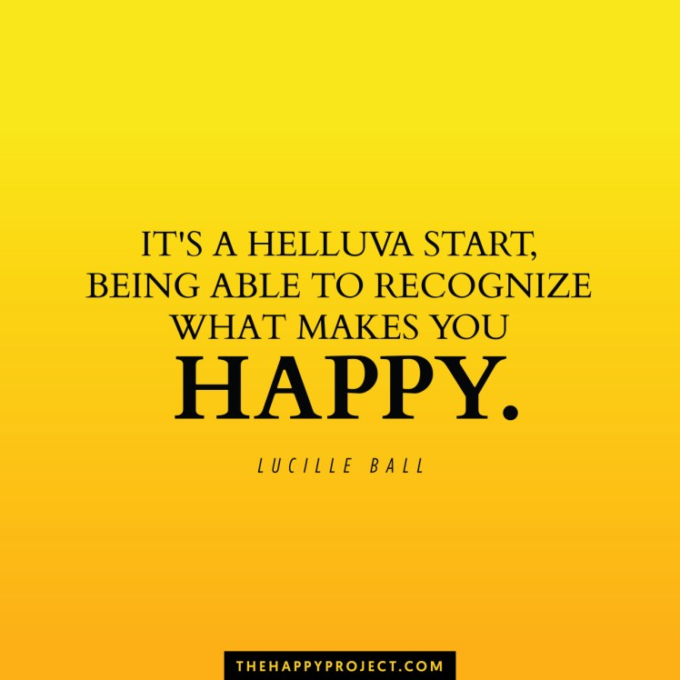thehappyprojectblog:  Recognize what makes you happy and do more of that.