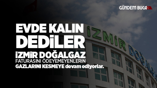 İzmir Doğalgaz Abonelerin Gazlarını Kesmeye Devam Ediyor