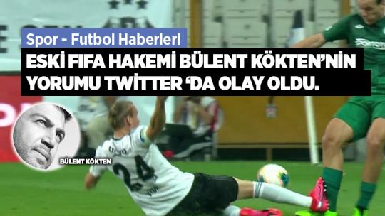Eski Fifa Hakemi Bülent Kökten 'nin Yorumu Twitter 'da olay oldu.