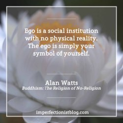 "#305 - Alan Watts, who was born on this day in 1915, on the ego: ""Ego is a social institution with no physical reality. The ego is simply your symbol of yourself."" -Alan Watts (Buddhism: The Religion of No-Religion)"
