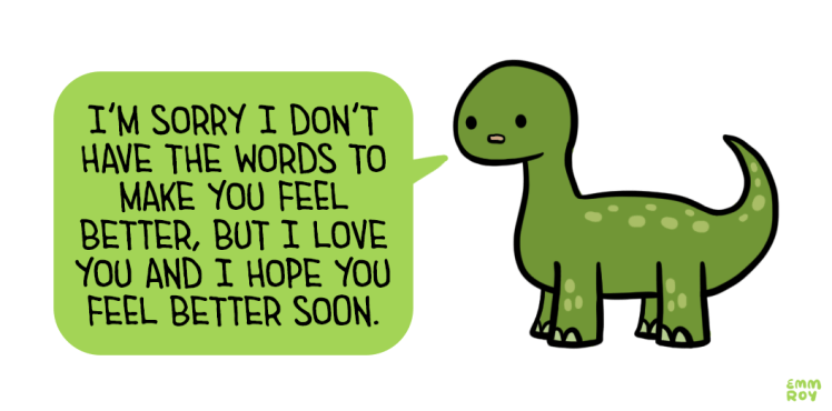 """positivedoodles:  dinosaur requested by readsirresponsibly on my patreon[Drawing of a green dinosaur saying """"I'm sorry I don't have the words to make you feel better, but I love you and I hope you feel better soon."""" in a green speech bubble.]"""