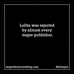Lolita was rejected by almost every major publisher.#failogue https://imperfectionistblog.com/2015/04/failogue-2-lolita-was-rejected-by-almost-everyone/