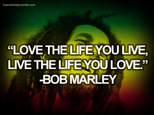 Bob Marley Quote Love Life You Live