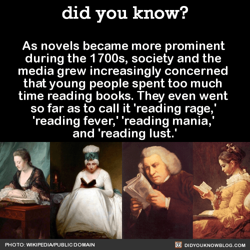 As novels became more prominent during the 1700s, society and the media grew increasingly concerned that young people spent too much time reading books. They even went so far as to call it 'reading rage,' 'reading fever,' 'reading mania,' and...