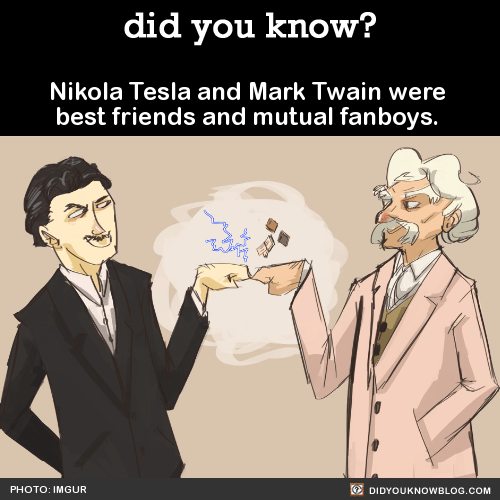 ? Nikola Tesla and Mark Twain were best friends and mutual fanboys. Source HAPPY BEST FRIENDS DAY!!! Idk about you, but I have some pretty awesome besties. Love to you all. Here are some bonus facts about amazing, adorable, and/or unlikely...