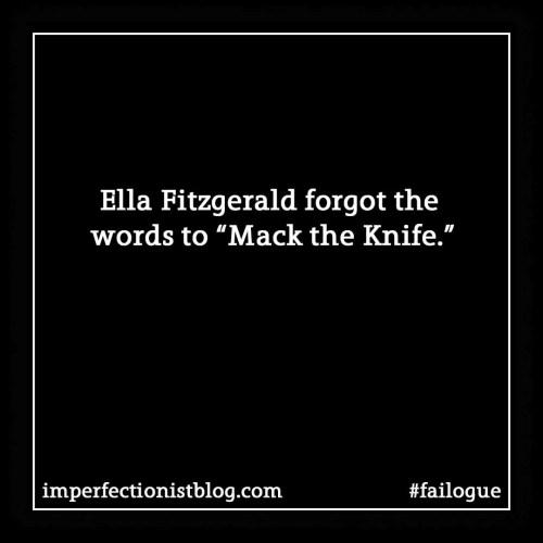 """Ella Fitzgerald forgot the words to """"Mack the Knife."""" #failoguehttp://imperfectionistblog.com/2015/04/failogue-4-ella-fitzgerald/"""