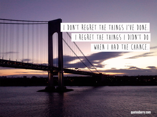 I Have Had I I Things Regret I Chance Things Dont I Done Regret Do Wen Didnt