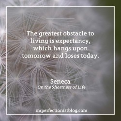 """#210 - """"The greatest obstacle to living is expectancy, which hangs upon tomorrow and loses today."""" -Seneca (On the Shortness of Life)http://bit.ly/2iSWV2W"""
