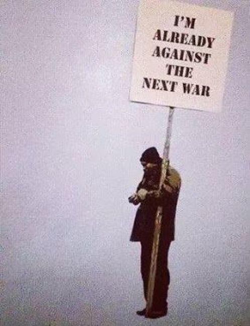 """I'm already against the next war""  Artist: Banksy"