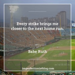 """#101 - """"Every strike brings me closer to the next home run."""" -Babe Ruth"""