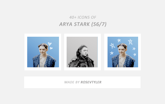 rosevtyler: 40+ Arya Stark Icons (season 6/7) [requested by