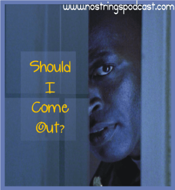 "Click the image to hear the ""Should I come out?"" episode of the No Strings podcasts."