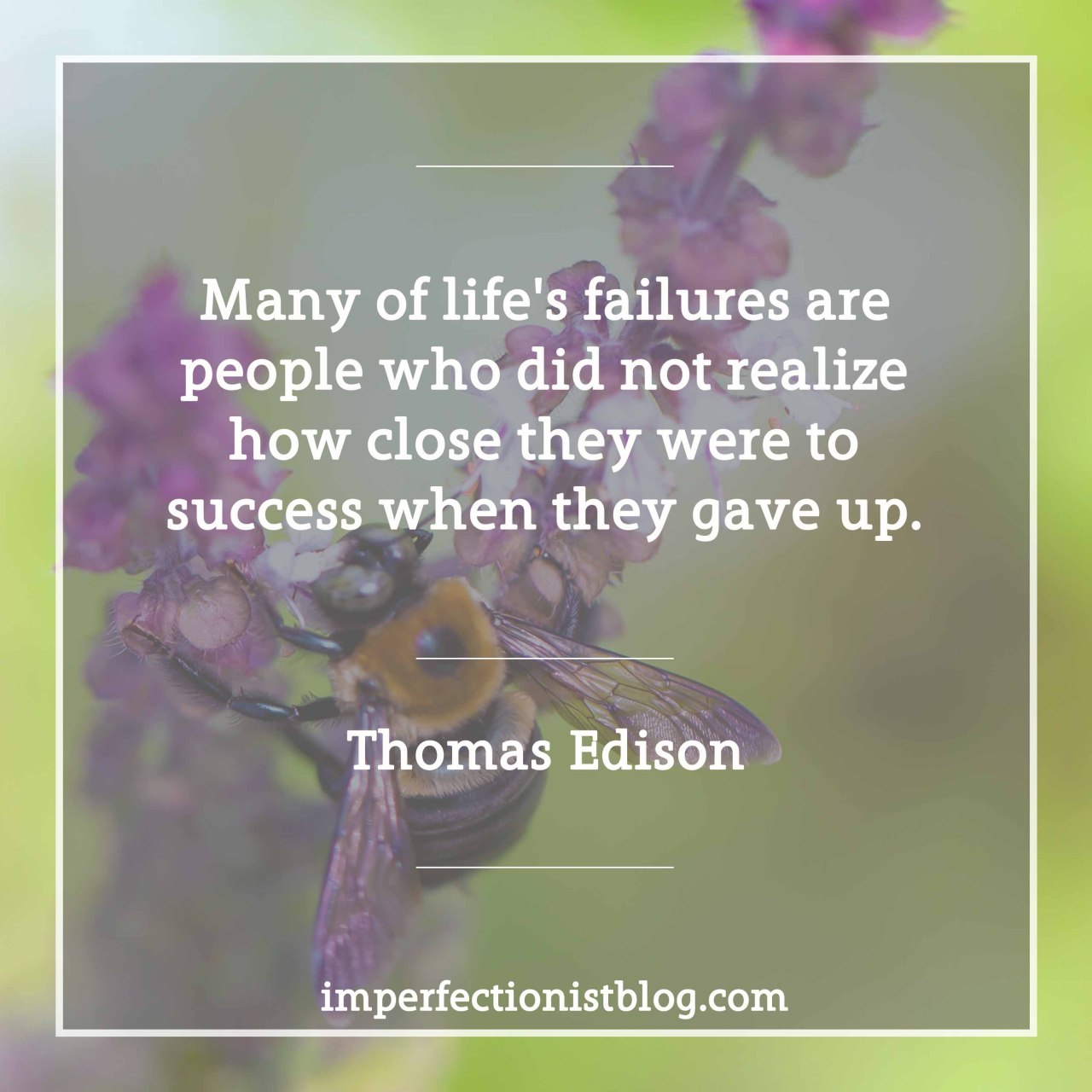 "#107 - ""Many of life's failures are people who did not realize how close they were to success when they gave up."" -Thomas Edison (b. 11 February 1847)"