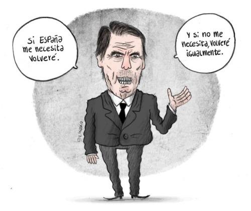 Aznar ha vuelto para salvar España, nadie se lo ha pedido, pero el ha vuelto.