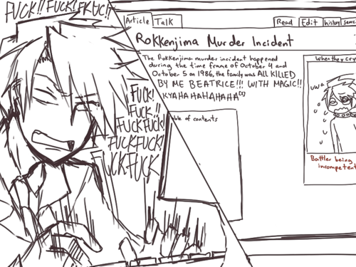 """Art of Battler typing away frantically, going """"FUCK!! FUCK! FKUC!!"""". Open on his computer is the Wikipedia page on """"Rokkenjima Murder Incident"""", the summary of which reads, """"The Rokkenjima murder incident happened during the time frame of October 4 and October 5 on 1986, the family was ALL KILLED BY ME BEATRICE!!! WITH MAGIC!! KYAHAHAHAHAHA[1]"""". The sidebar is labeled """"When they cry"""" and shows an image of Battler crying, wearing nothing but a collar, captioned """"Battler being incompetent"""" in red text."""