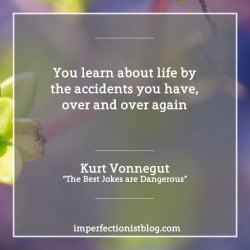 "#360: Kurt Vonnegut, on accidents:""You learn about life by the accidents you have, over and over again"" -Kurt Vonnegut""