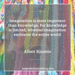 "#161 - ""Imagination is more important than knowledge. For knowledge is limited, whereas imagination embraces the entire world"" -Albert Einstein (Cosmic Religion: With Other Opinions and Aphorisms)"
