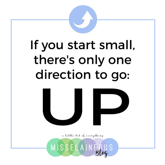 If you start small, there's only one direction to go: UP.