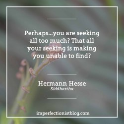 "imperfectionistbooks:""Perhaps…you are seeking all too much? That all your seeking is making you unable to find?"" -Hermann Hesse (Siddhartha) #bookclub#323 - ""Perhaps…you are seeking all too much? That all your seeking is making you unable to find?"" -Hermann Hesse (Siddhartha)"
