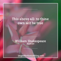 "#363: ""This above all- to thine own self be true"" -William Shakespeare (Hamlet)"