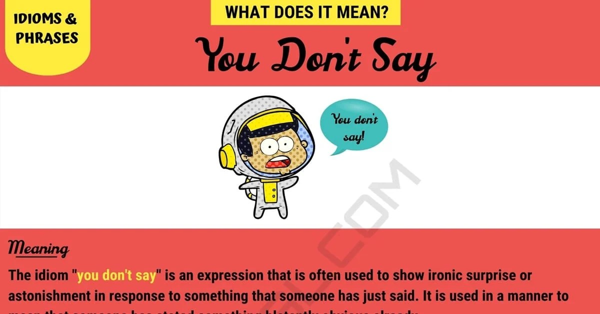 You Don T Say The Definition Of The Interesting Idiom You Don T Say 7esl
