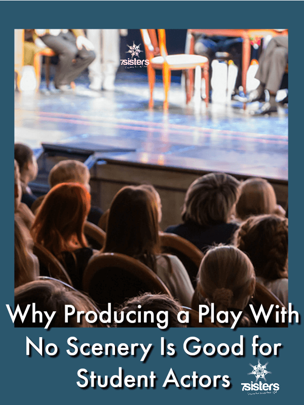 Why Producing a Play With No Scenery Is Good for Student Actors 7SistersHomeschool.com Simple is better for homeschool theater, so drop the scenery and have fun.