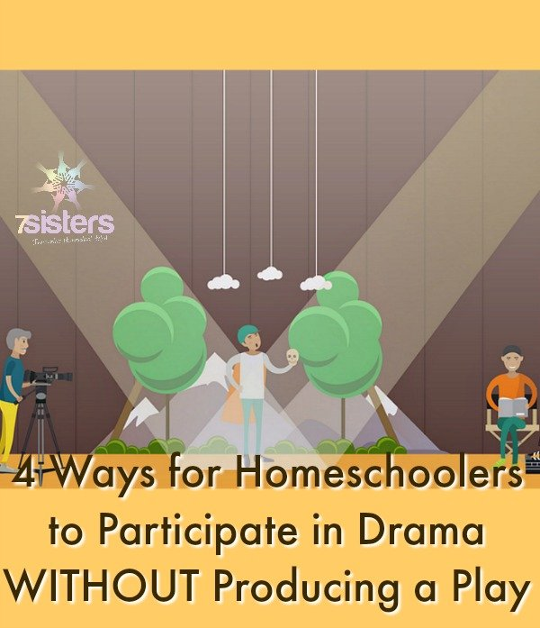 4 Ways for Homeschoolers to Participate in Drama WITHOUT Producing a Play