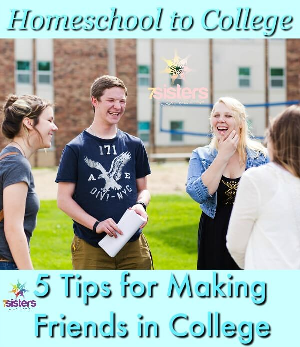 Homeschool to College: 5 Tips for Making Friends in College 7SistersHomeschool.com