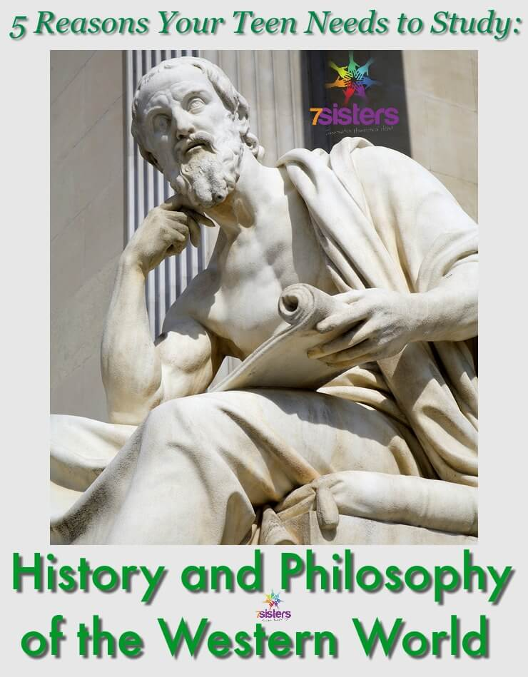 5 Reasons Your Teen Needs to Study History and Philosophy of the Western World 7SistersHomeschool.com